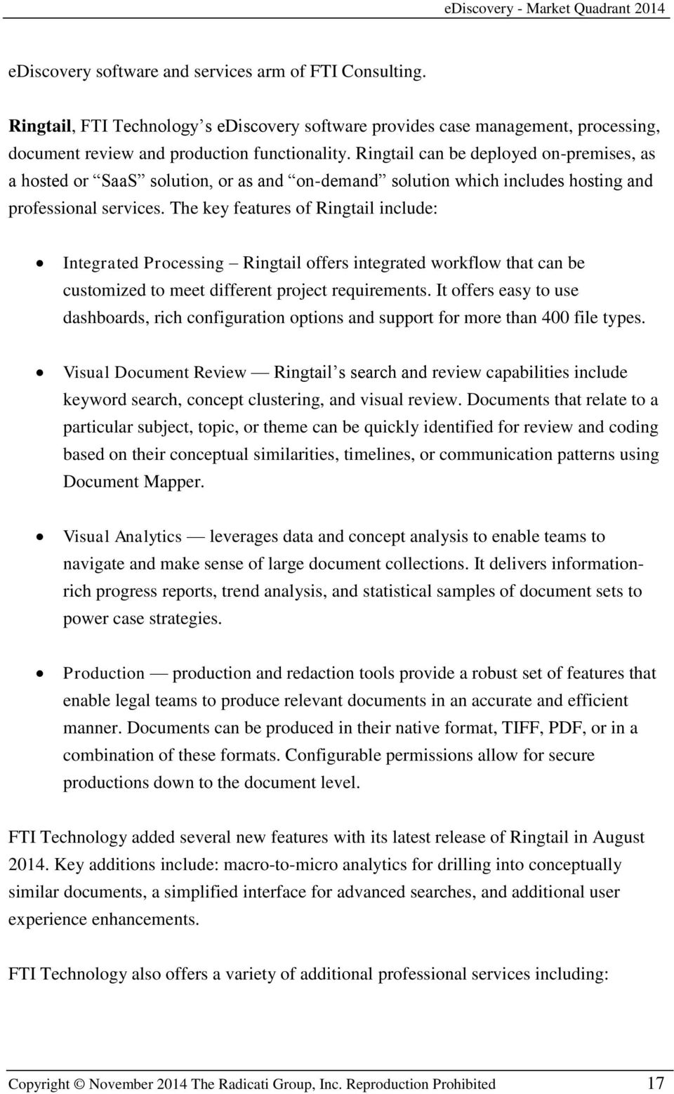 The key features of Ringtail include: Integrated Processing Ringtail offers integrated workflow that can be customized to meet different project requirements.