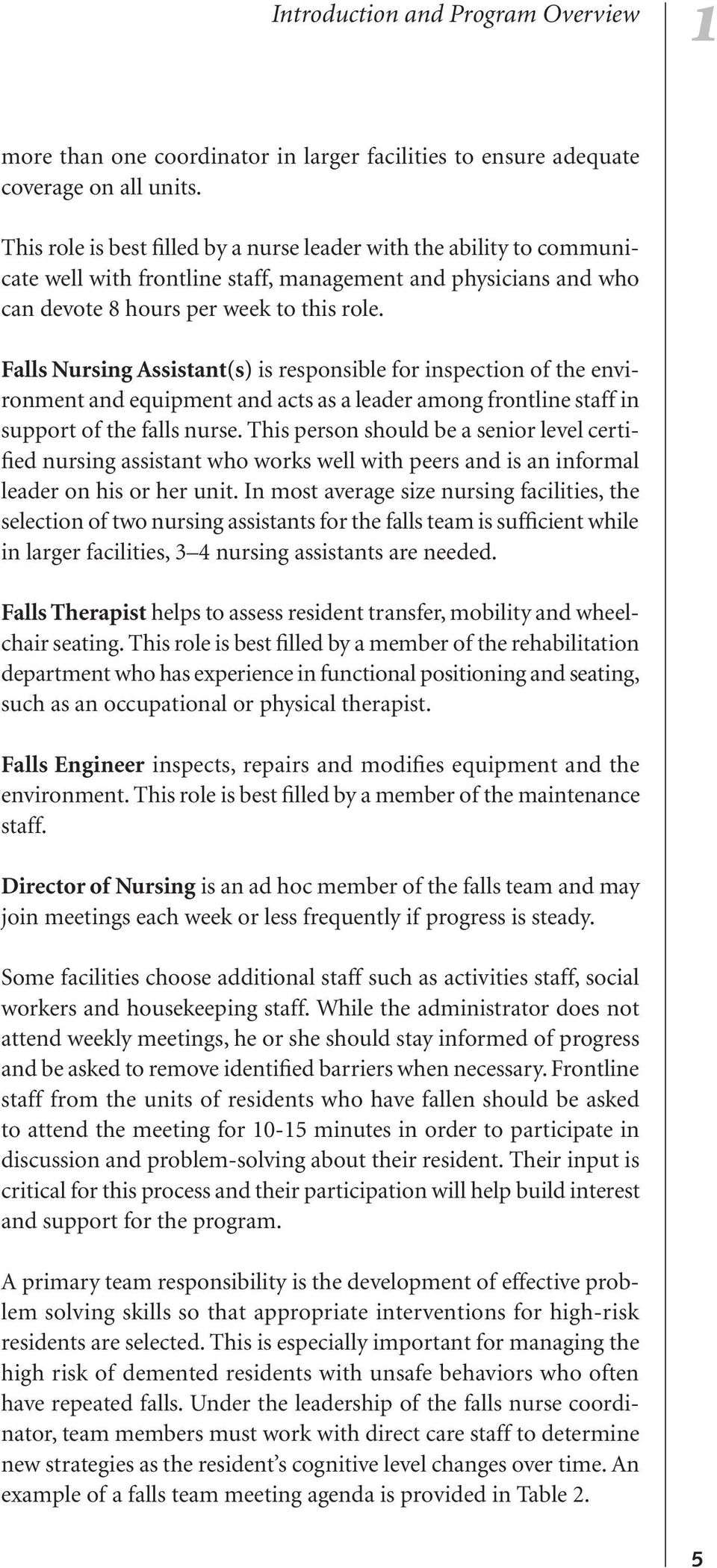 Falls Nursing Assistant(s) is responsible for inspection of the environment and equipment and acts as a leader among frontline staff in support of the falls nurse.