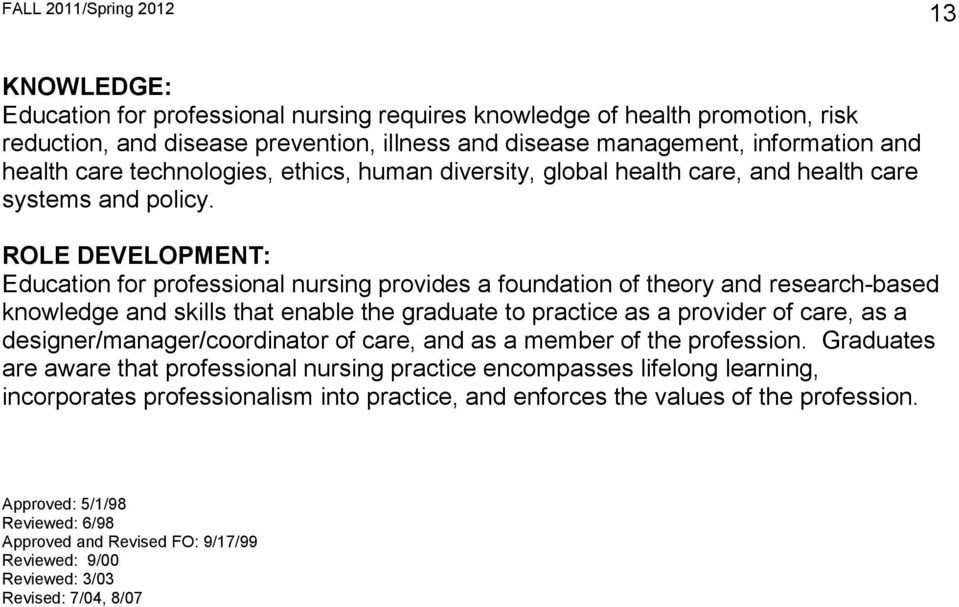 ROLE DEVELOPMENT: Education for professional nursing provides a foundation of theory and research-based knowledge and skills that enable the graduate to practice as a provider of care, as a