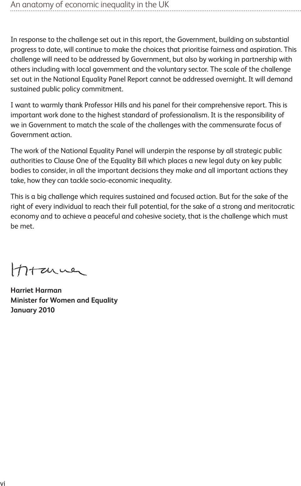 The scale of the challenge set out in the National Equality Panel Report cannot be addressed overnight. It will demand sustained public policy commitment.
