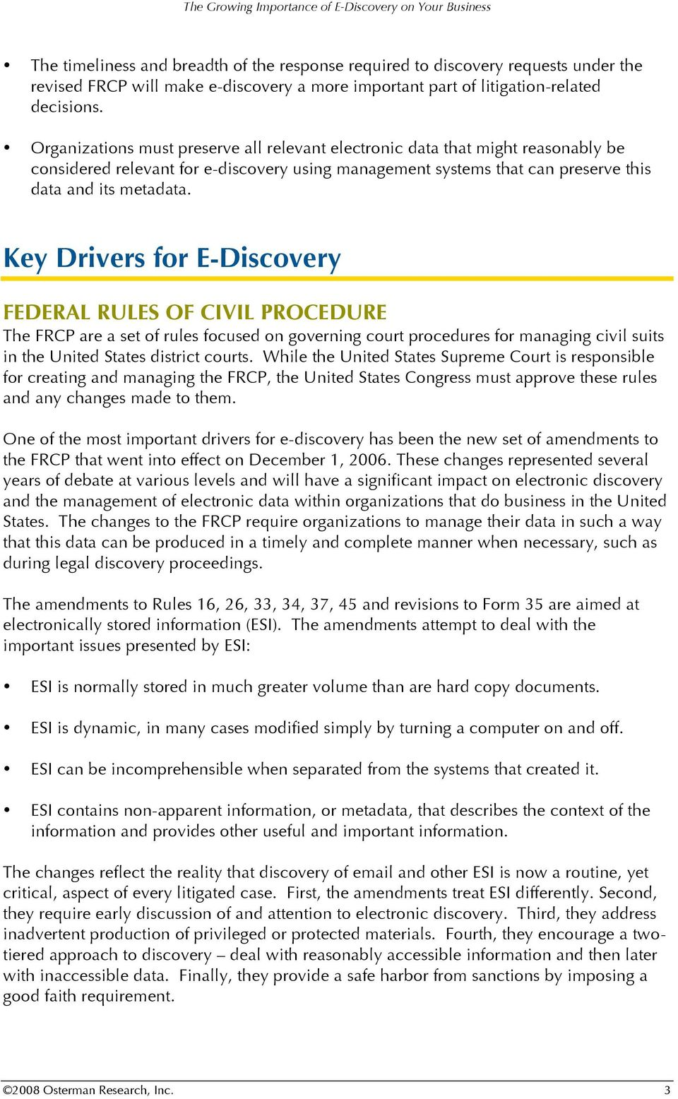 Key Drivers for E-Discovery FEDERAL RULES OF CIVIL PROCEDURE The FRCP are a set of rules focused on governing court procedures for managing civil suits in the United States district courts.