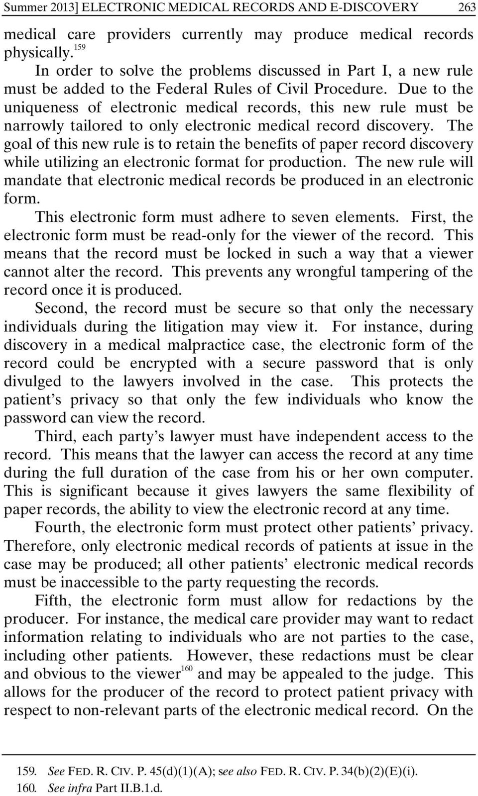 Due to the uniqueness of electronic medical records, this new rule must be narrowly tailored to only electronic medical record discovery.