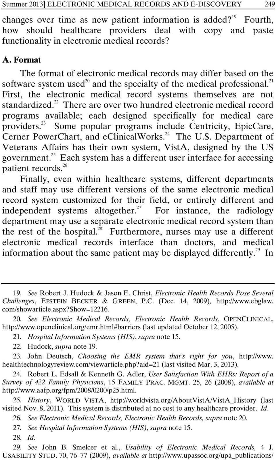 Format The format of electronic medical records may differ based on the software system used 20 and the specialty of the medical professional.