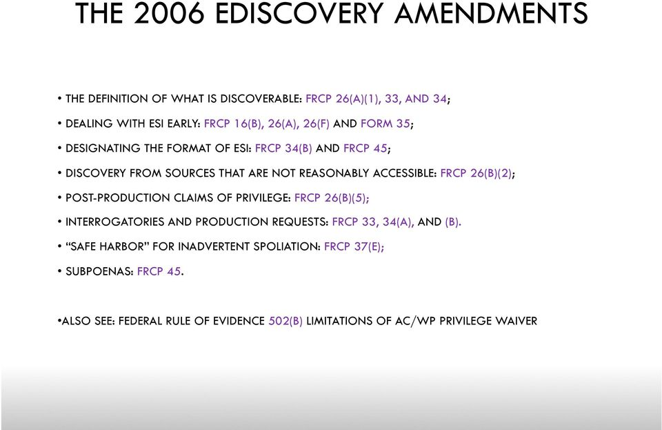 FRCP 26(B)(2); POST-PRODUCTION CLAIMS OF PRIVILEGE: FRCP 26(B)(5); INTERROGATORIES AND PRODUCTION REQUESTS: FRCP 33, 34(A), AND (B).
