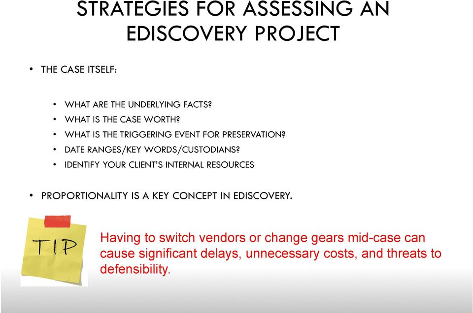 IDENTIFY YOUR CLIENT S INTERNAL RESOURCES PROPORTIONALITY IS A KEY CONCEPT IN EDISCOVERY.