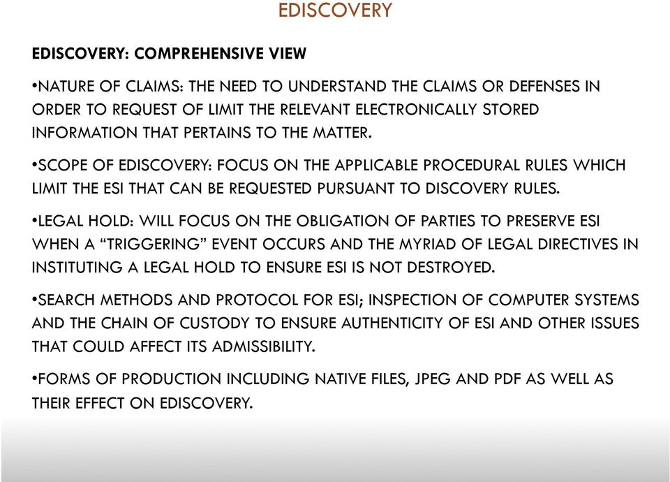 LEGAL HOLD: WILL FOCUS ON THE OBLIGATION OF PARTIES TO PRESERVE ESI WHEN A TRIGGERING EVENT OCCURS AND THE MYRIAD OF LEGAL DIRECTIVES IN INSTITUTING A LEGAL HOLD TO ENSURE ESI IS NOT DESTROYED.