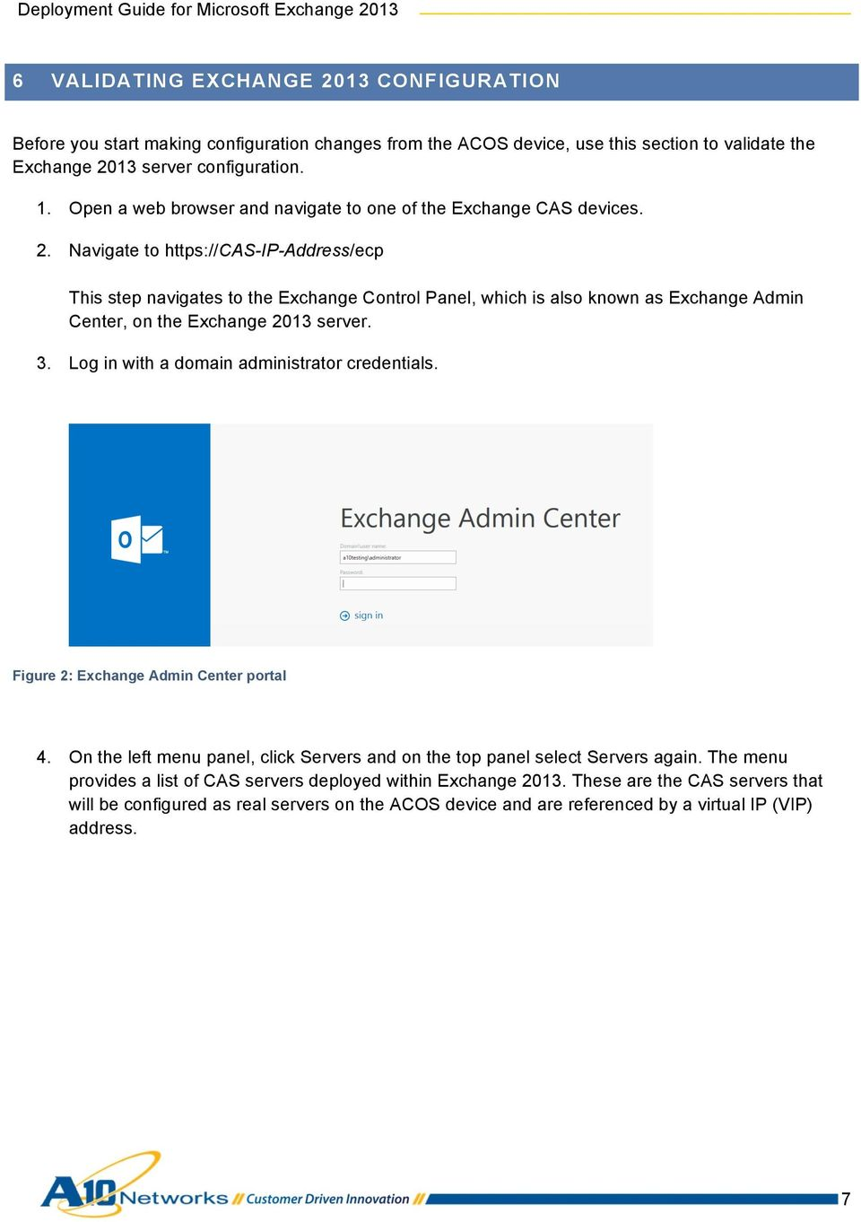 Navigate to https://cas-ip-address/ecp This step navigates to the Exchange Control Panel, which is also known as Exchange Admin Center, on the Exchange 2013 server. 3.