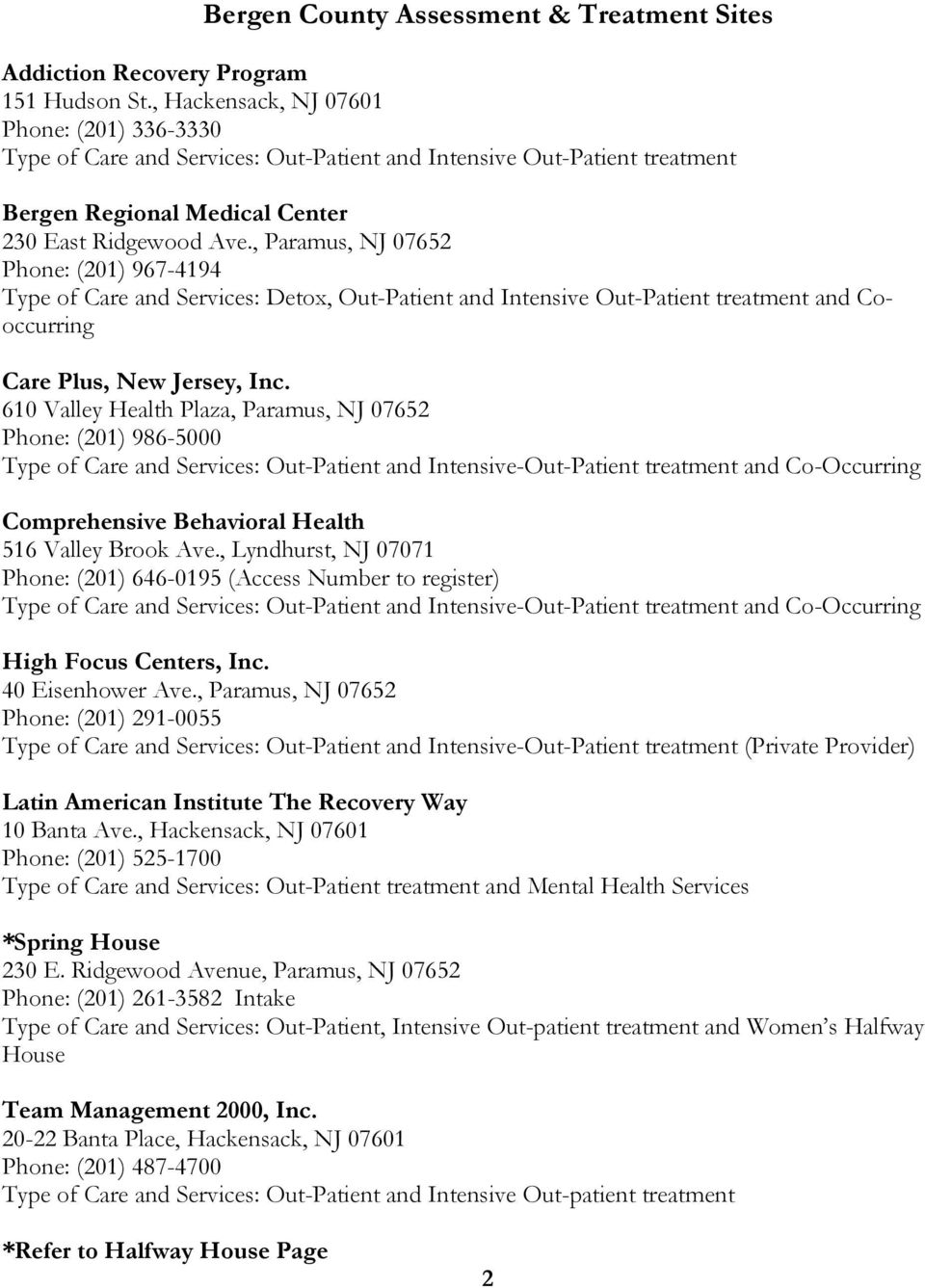 , Paramus, NJ 07652 Phone: (201) 967-4194 Type of Care and Services: Detox, Out-Patient and Intensive Out-Patient treatment and Cooccurring Care Plus, New Jersey, Inc.