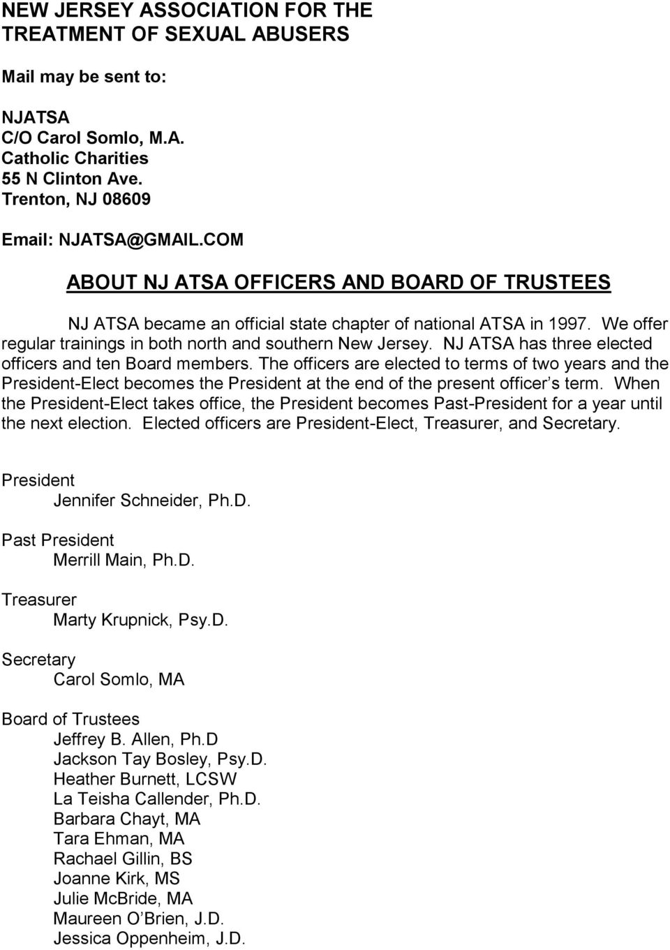 NJ ATSA has three elected officers and ten Board members. The officers are elected to terms of two years and the President-Elect becomes the President at the end of the present officer s term.