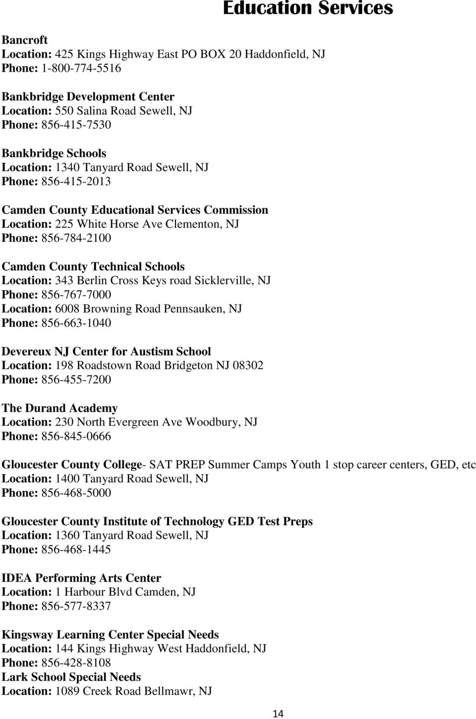 County Technical Schools Location: 343 Berlin Cross Keys road Sicklerville, NJ Phone: 856-767-7000 Location: 6008 Browning Road Pennsauken, NJ Phone: 856-663-1040 Devereux NJ Center for Austism