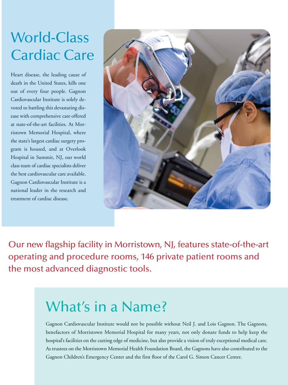 At Morristown Memorial Hospital, where the state s largest cardiac surgery program is housed, and at Overlook Hospital in Summit, NJ, our world class team of cardiac specialists deliver the best