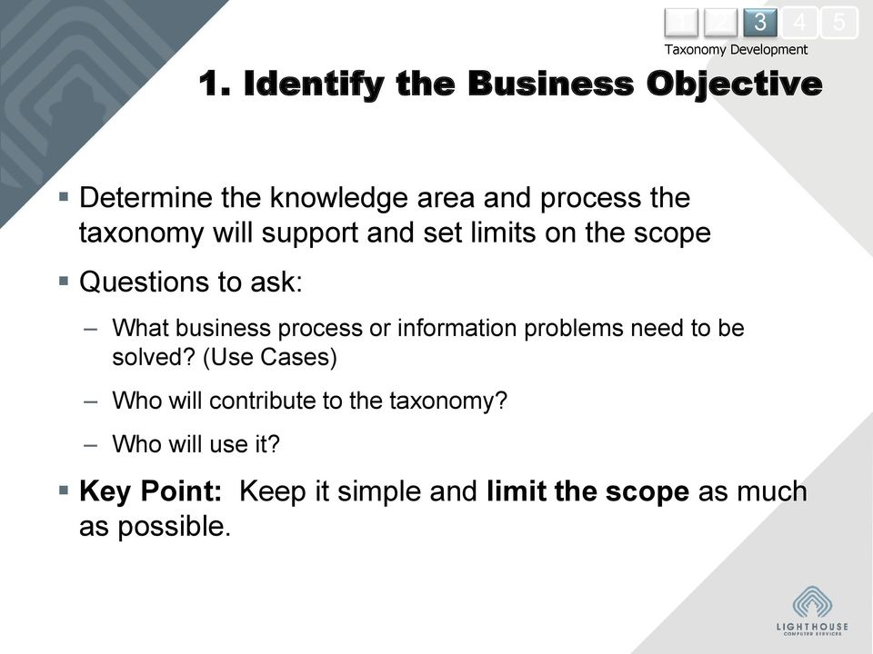 support and set limits on the scope Questions to ask: What business process or information