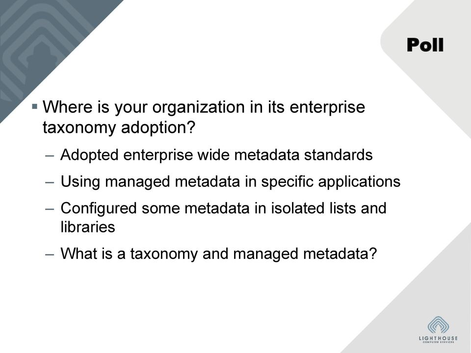 Adopted enterprise wide metadata standards Using managed