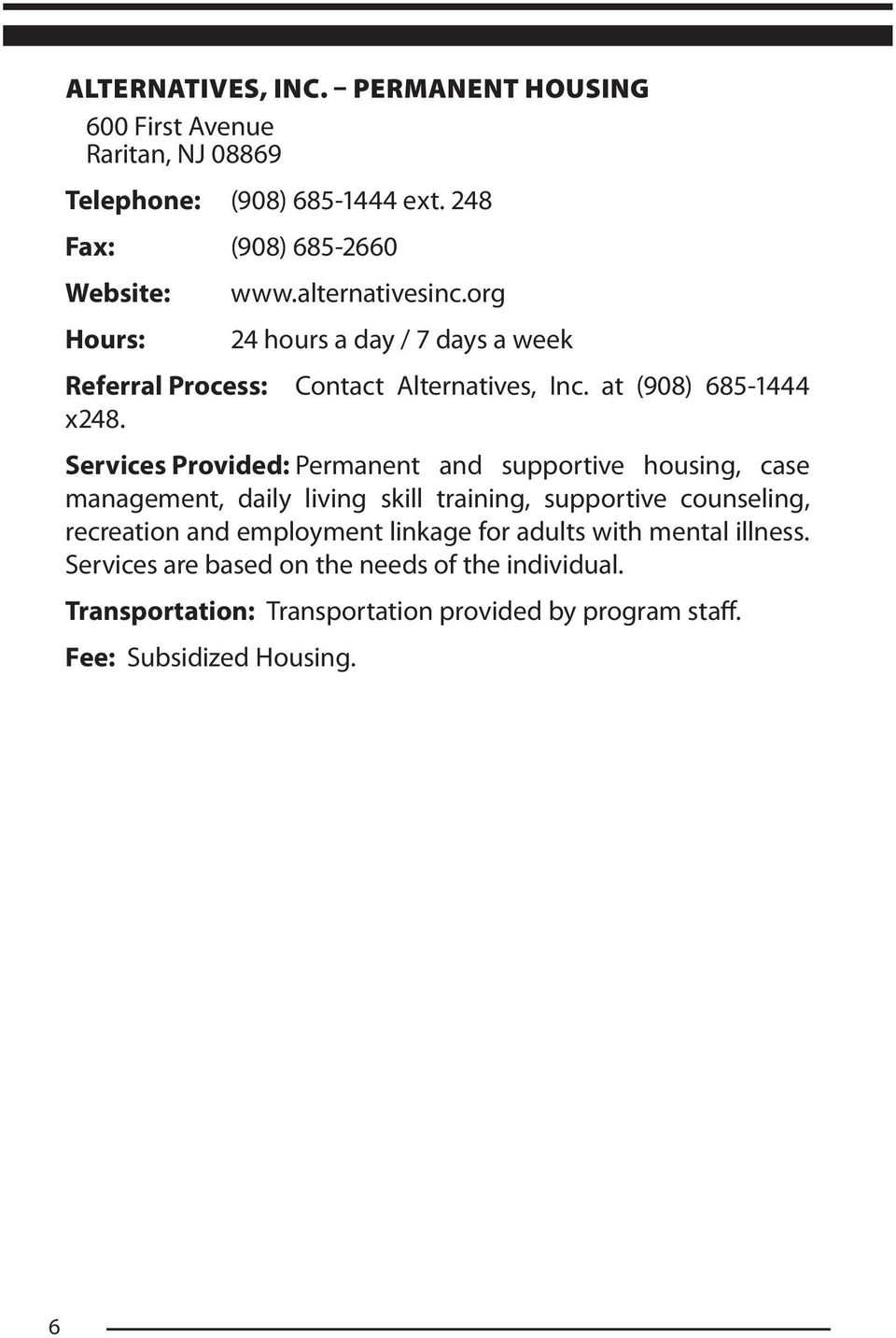 Services Provided: Permanent and supportive housing, case management, daily living skill training, supportive counseling, recreation and employment