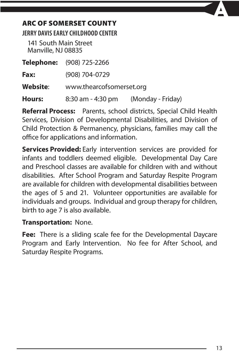 Permanency, physicians, families may call the office for applications and information. Services Provided: Early intervention services are provided for infants and toddlers deemed eligible.