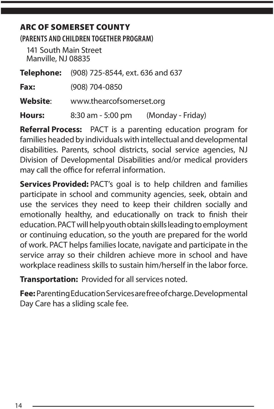 Parents, school districts, social service agencies, NJ Division of Developmental Disabilities and/or medical providers may call the office for referral information.