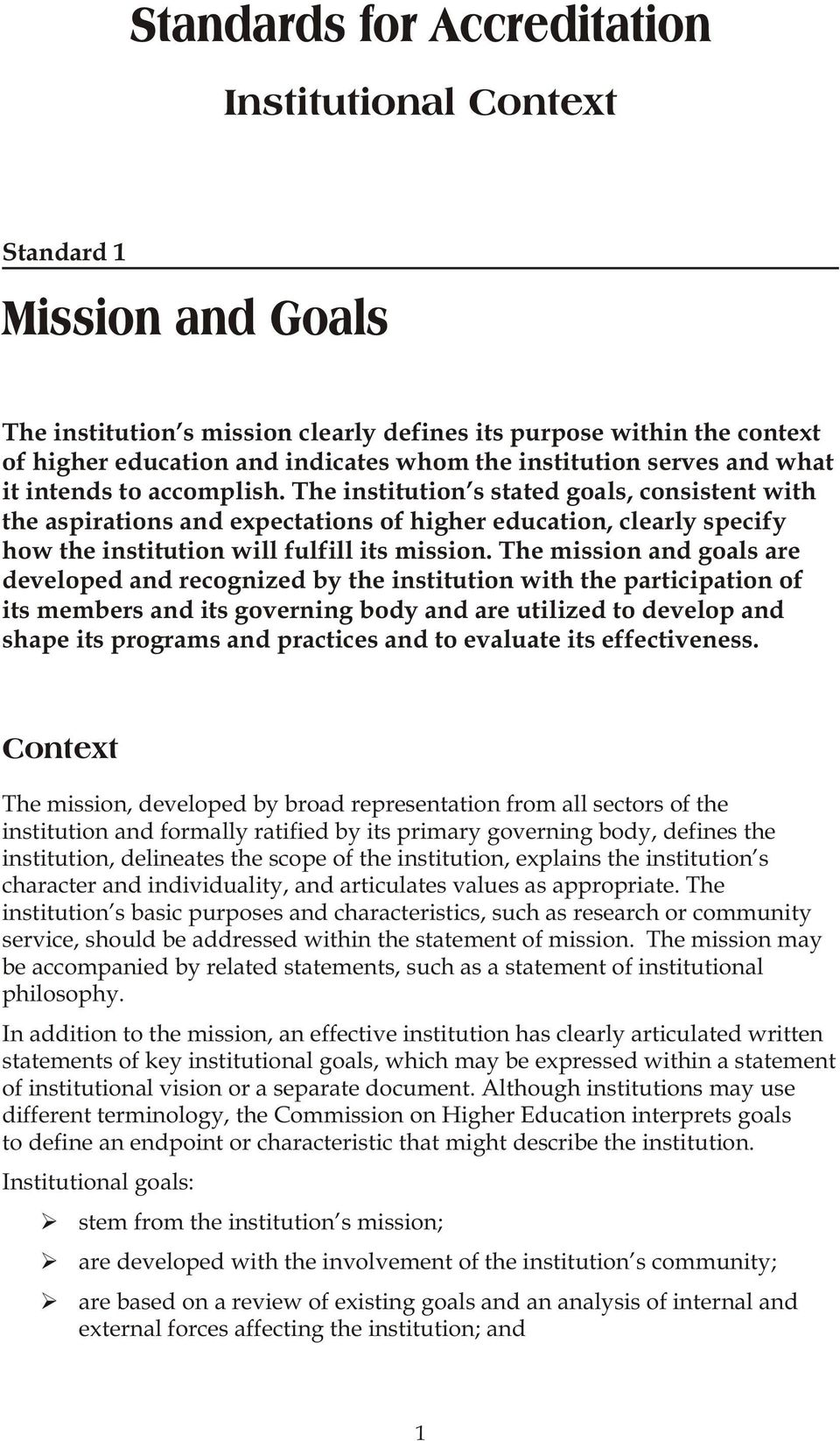 The institution s stated goals, consistent with the aspirations and expectations of higher education, clearly specify how the institution will fulfill its mission.