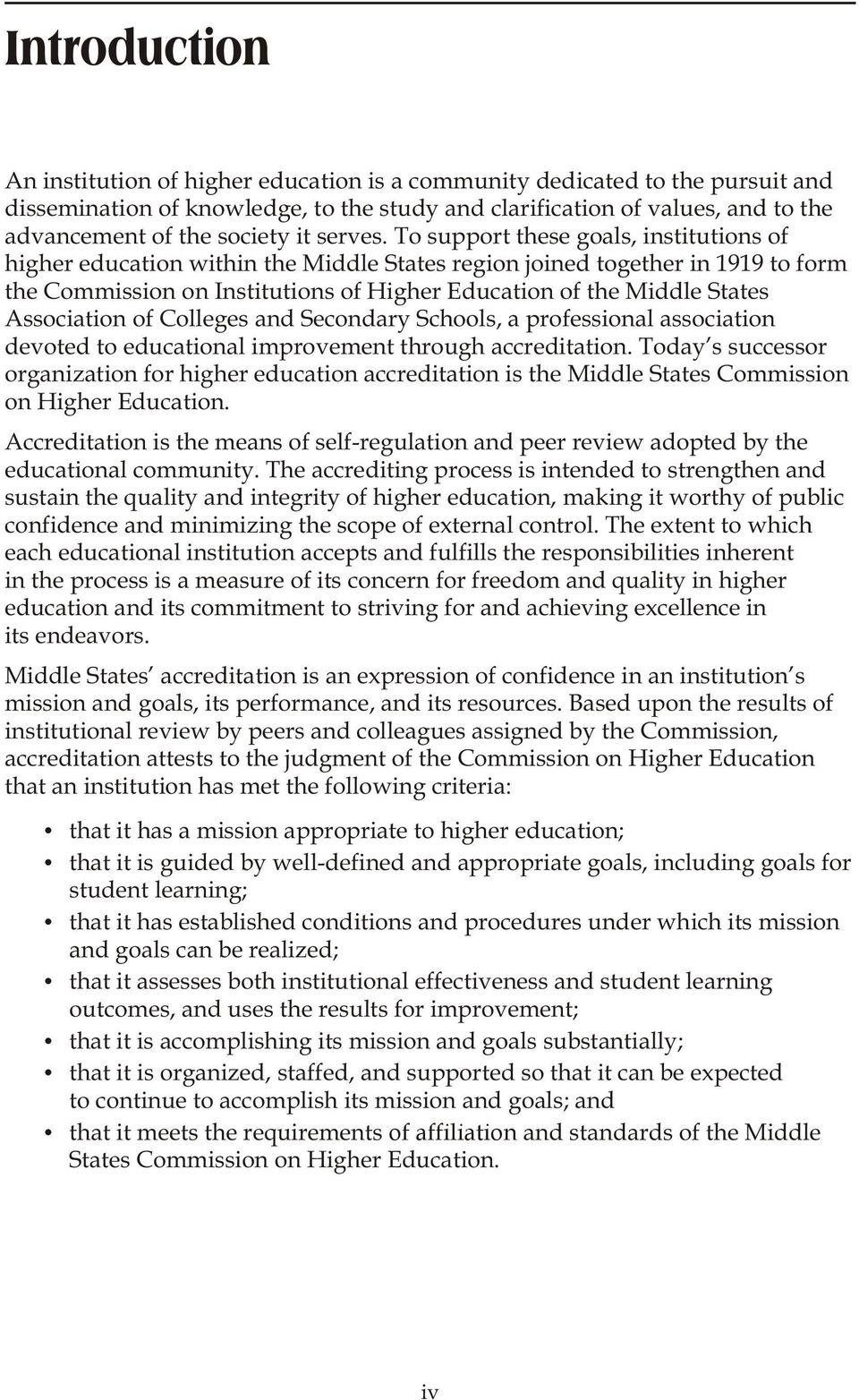 To support these goals, institutions of higher education within the Middle States region joined together in 1919 to form the Commission on Institutions of Higher Education of the Middle States