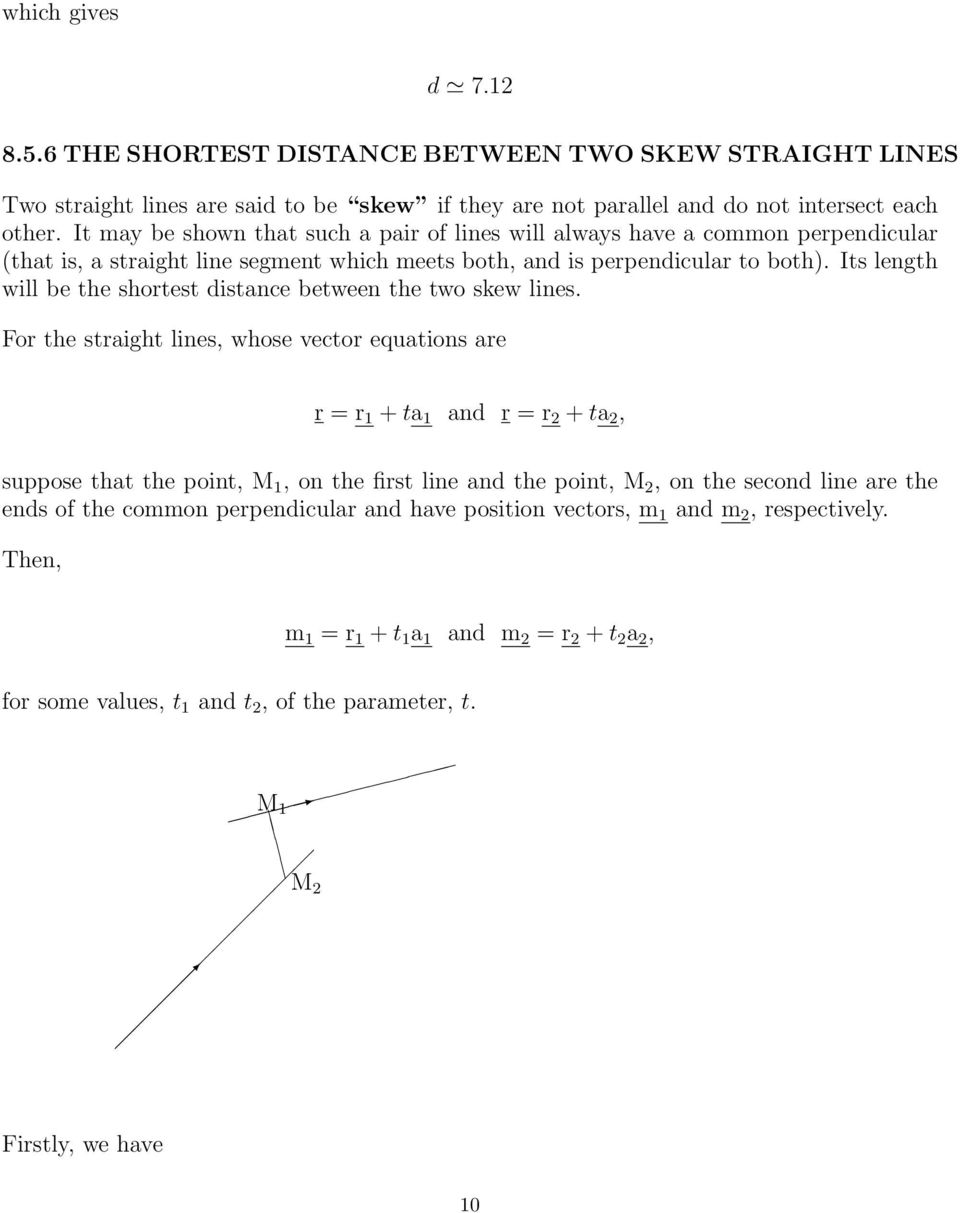 Its length will be the shortest distance between the two skew lines.