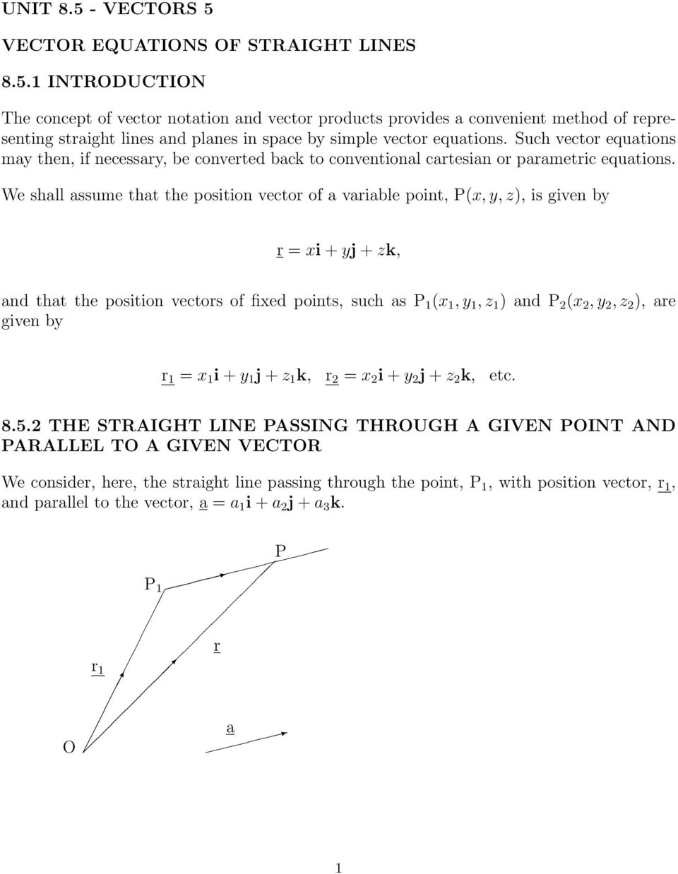 We shall assume that the position vector of a variable point, P(x, y, z), is given by r = xi + yj + zk, and that the position vectors of fixed points, such as P 1 (x 1, y 1, z 1 ) and P (x, y, z ),