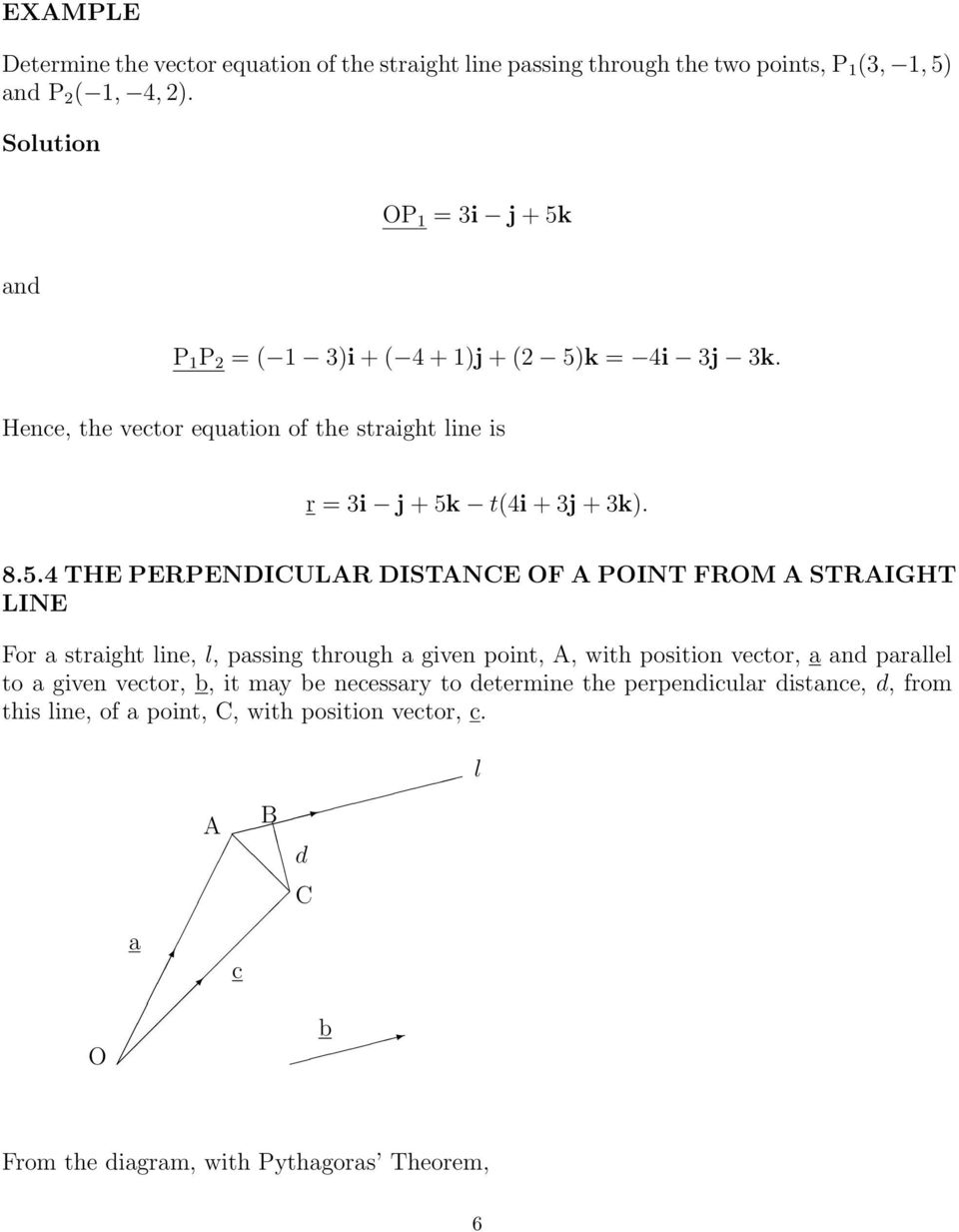 5.4 THE PERPENDICULAR DISTANCE OF A POINT FROM A STRAIGHT LINE For a straight line, l, passing through a given point, A, with position vector, a and parallel to