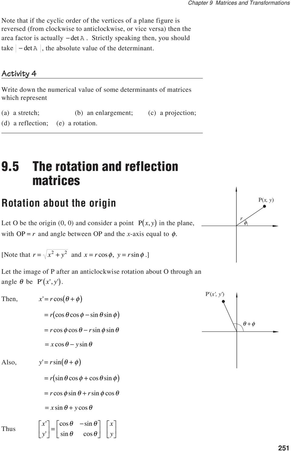 Activity 4 Write down the numerical value of some determinants of matrices which represent (a) a stretch; (b) an enlargement; (c) a projection; (d) a reflection; (e) a rotation. 9.