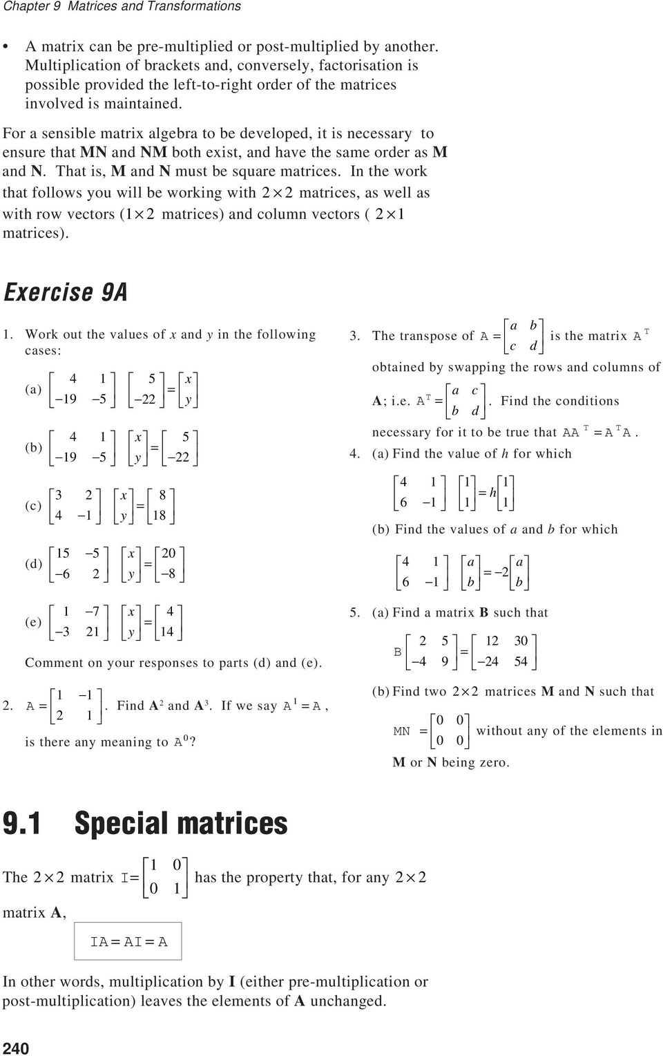 For a sensible matrix algebra to be developed, it is necessary to ensure that MN and NM both exist, and have the same order as M and N. That is, M and N must be square matrices.