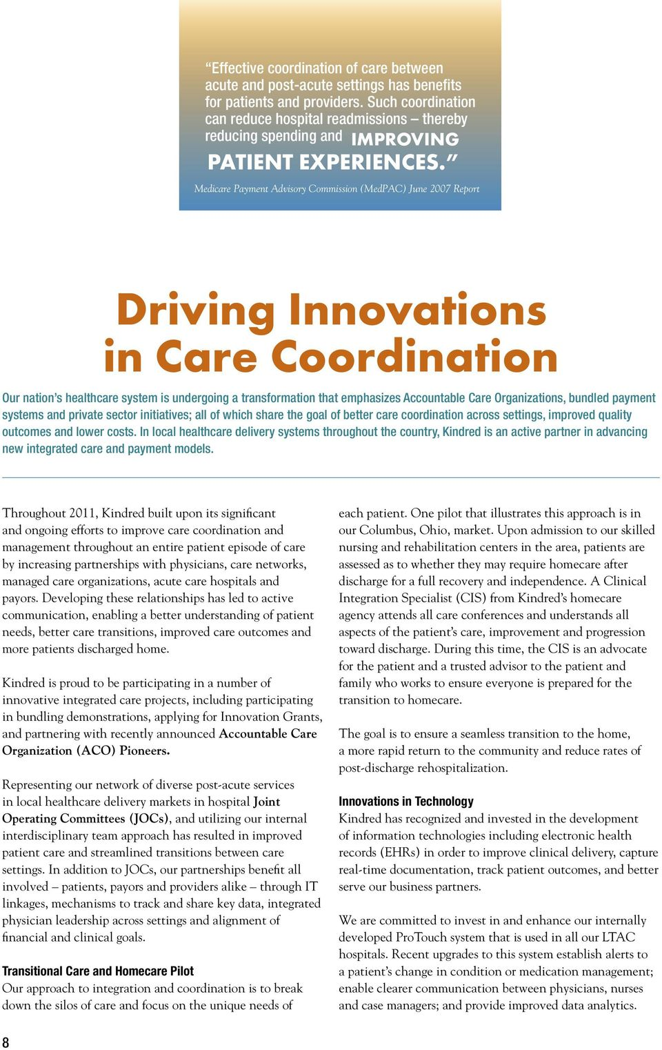 Medicare Payment Advisory Commission (MedPAC) June 2007 Report Driving Innovations in Care Coordination Our nation s healthcare system is undergoing a transformation that emphasizes Accountable Care