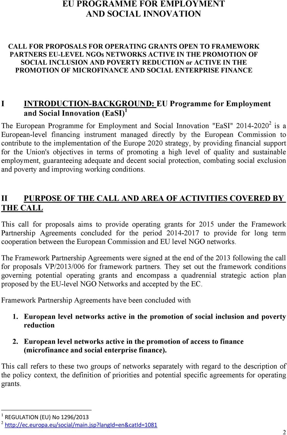 "Employment and Social Innovation ""EaSI"" 2014-2020 2 is a European-level financing instrument managed directly by the European Commission to contribute to the implementation of the Europe 2020"