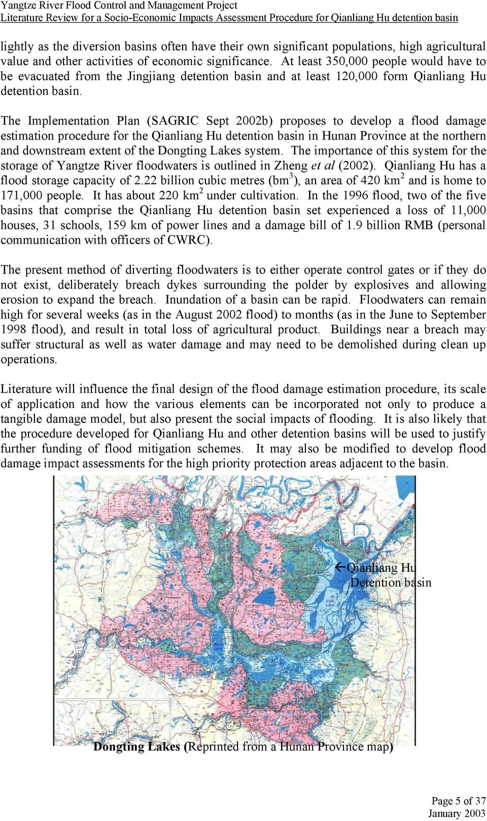 The Implementation Plan (SAGRIC Sept 2002b) proposes to develop a flood damage estimation procedure for the Qianliang Hu detention basin in Hunan Province at the northern and downstream extent of the