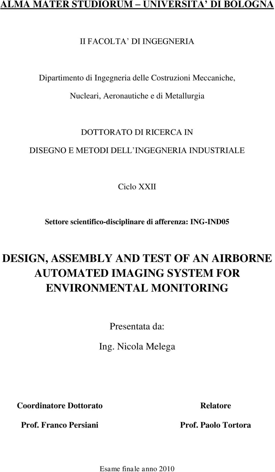 scientifico-disciplinare di afferenza: ING-IND05 DESIGN, ASSEMBLY AND TEST OF AN AIRBORNE AUTOMATED IMAGING SYSTEM FOR