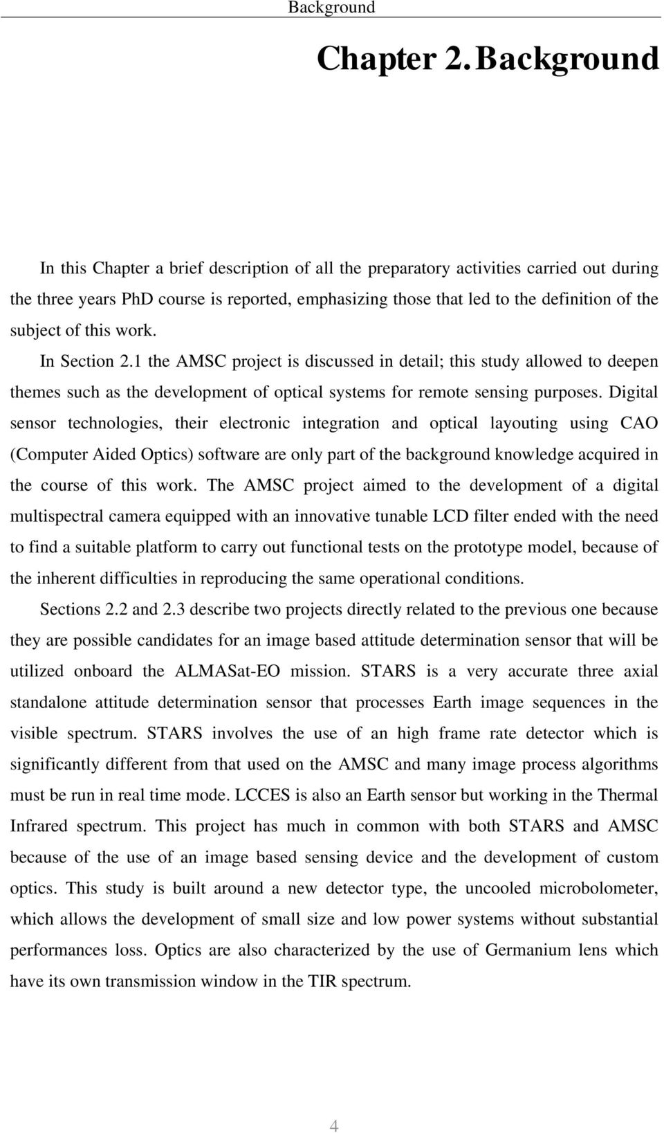 of this work. In Section 2.1 the AMSC project is discussed in detail; this study allowed to deepen themes such as the development of optical systems for remote sensing purposes.