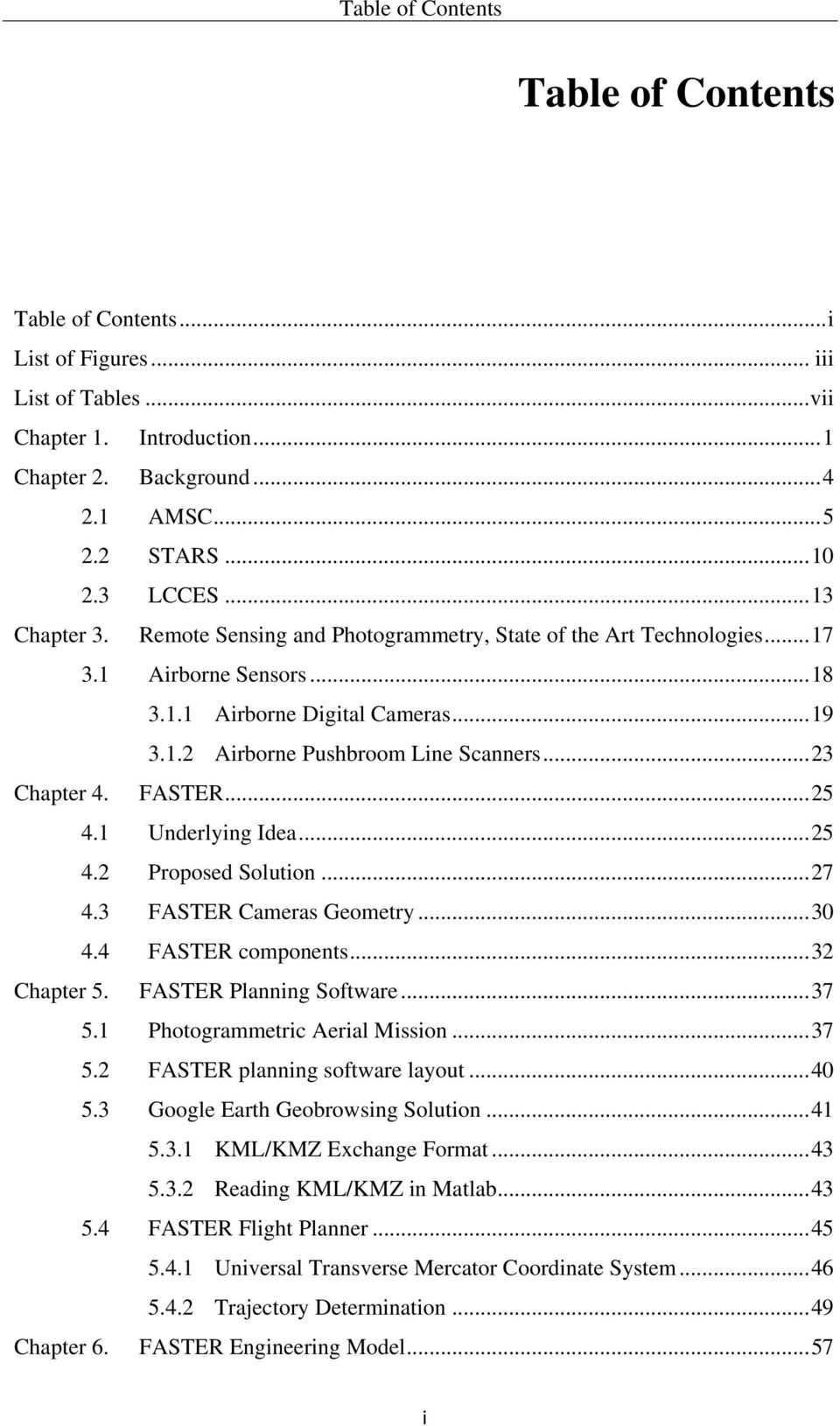 .. 23 Chapter 4. FASTER... 25 4.1 Underlying Idea... 25 4.2 Proposed Solution... 27 4.3 FASTER Cameras Geometry... 30 4.4 FASTER components... 32 Chapter 5. FASTER Planning Software... 37 5.