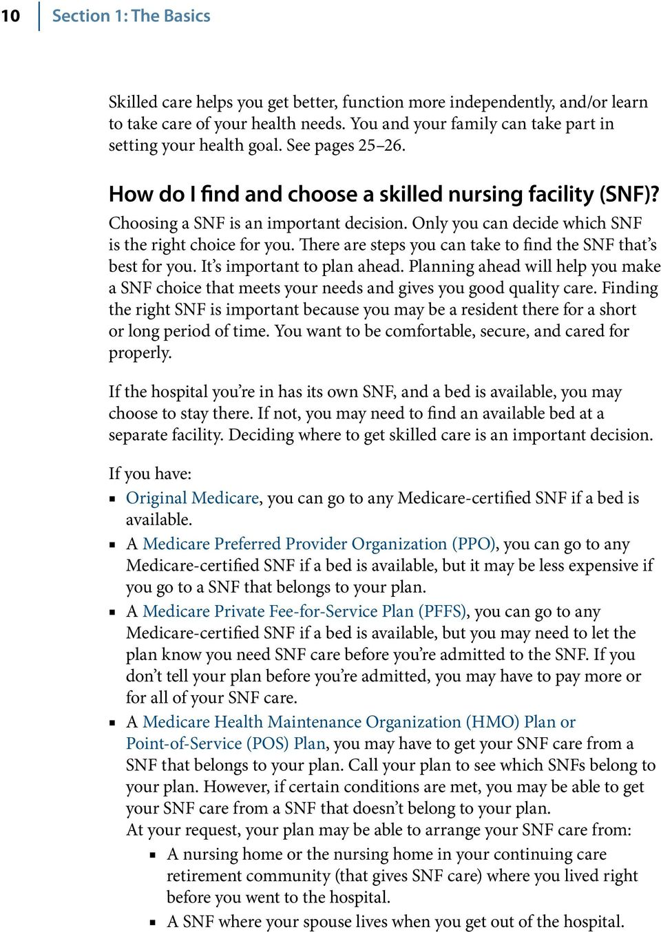 There are steps you can take to find the SNF that s best for you. It s important to plan ahead. Planning ahead will help you make a SNF choice that meets your needs and gives you good quality care.