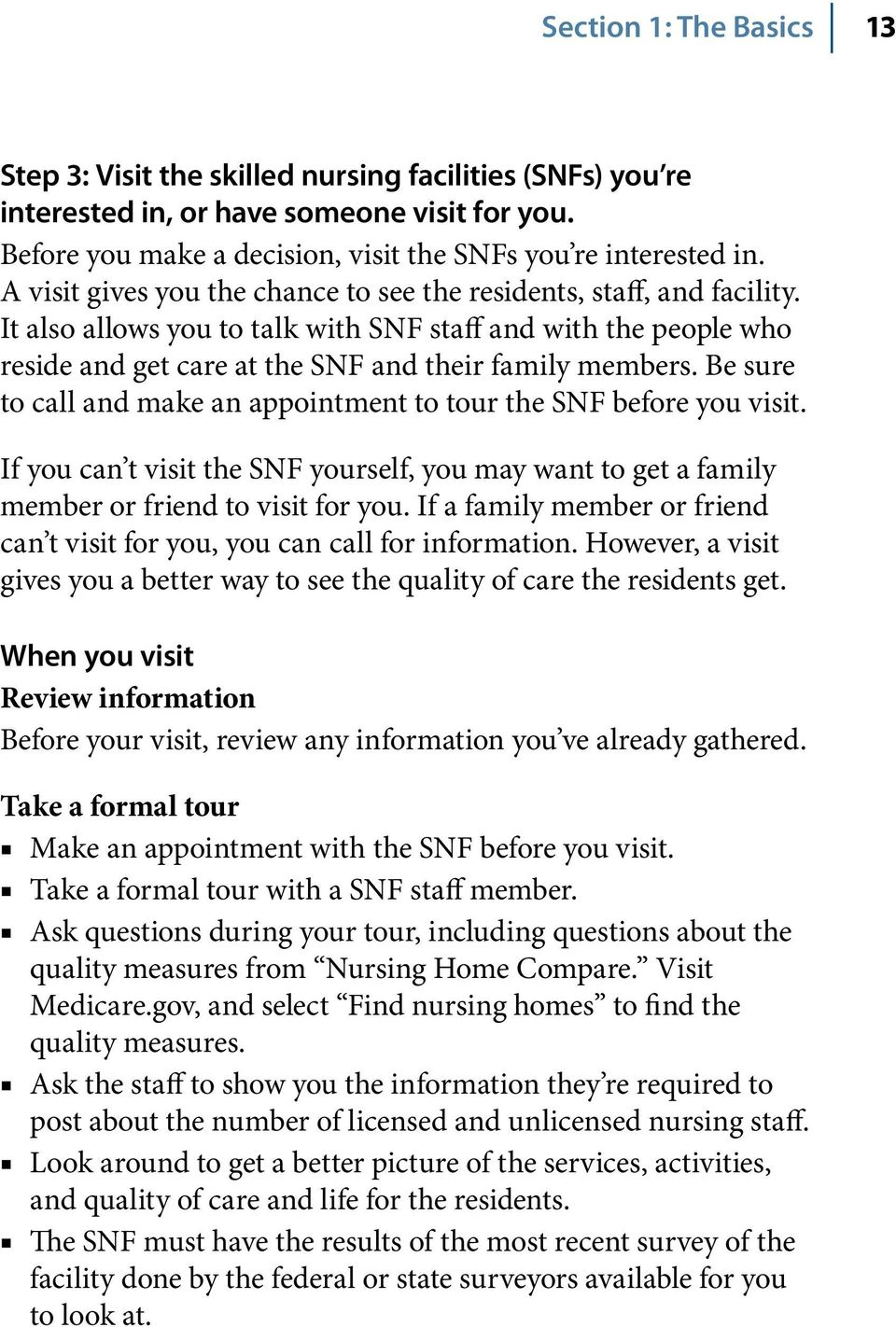 Be sure to call and make an appointment to tour the SNF before you visit. If you can t visit the SNF yourself, you may want to get a family member or friend to visit for you.
