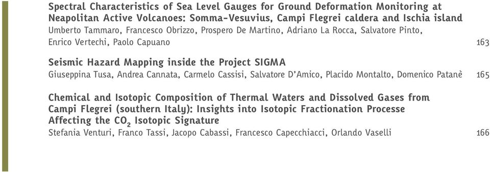 Cannata, Carmelo Cassisi, Salvatore D Amico, Placido Montalto, Domenico Patanè 165 Chemical and Isotopic Composition of Thermal Waters and Dissolved Gases from Campi Flegrei (southern