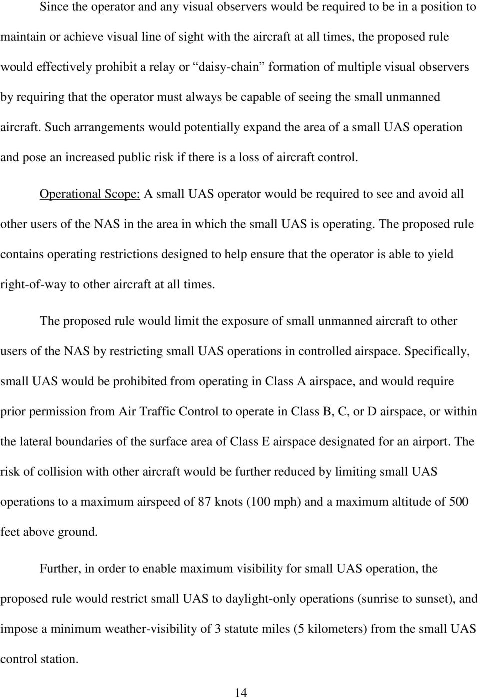 Such arrangements would potentially expand the area of a small UAS operation and pose an increased public risk if there is a loss of aircraft control.