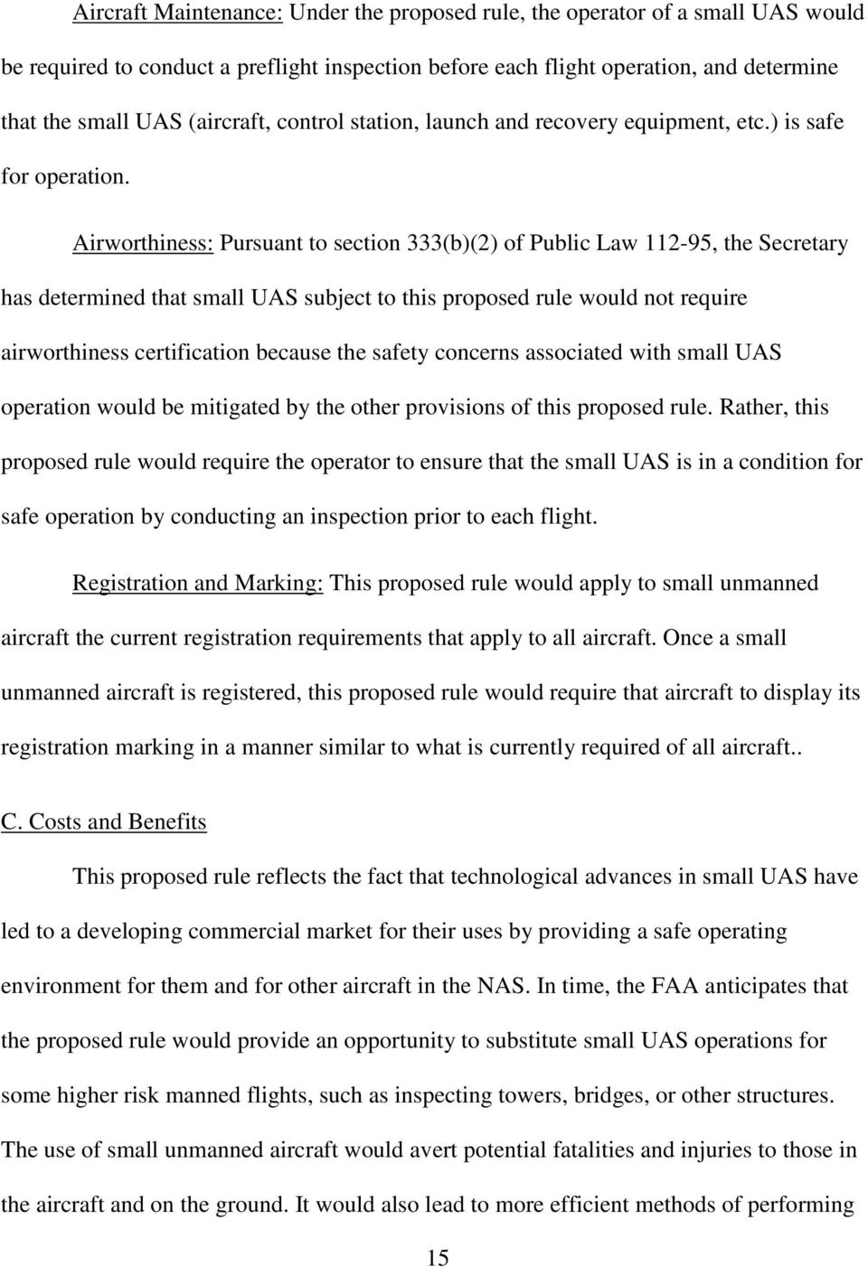 Airworthiness: Pursuant to section 333(b)(2) of Public Law 112-95, the Secretary has determined that small UAS subject to this proposed rule would not require airworthiness certification because the