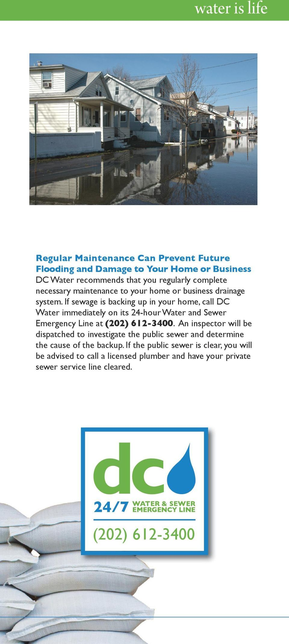 If sewage is backing up in your home, call DC Water immediately on its 24-hour Water and Sewer Emergency Line at (202) 612-3400.