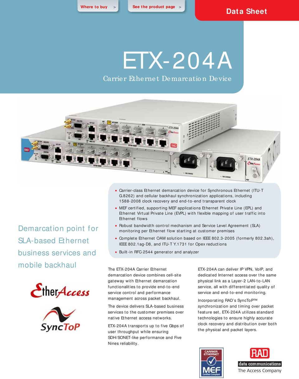 8262) and cellular backhaul synchronization applications, including 1588-2008 clock recovery and end-to-end transparent clock MEF certified, supporting MEF applications Ethernet Private Line (EPL)