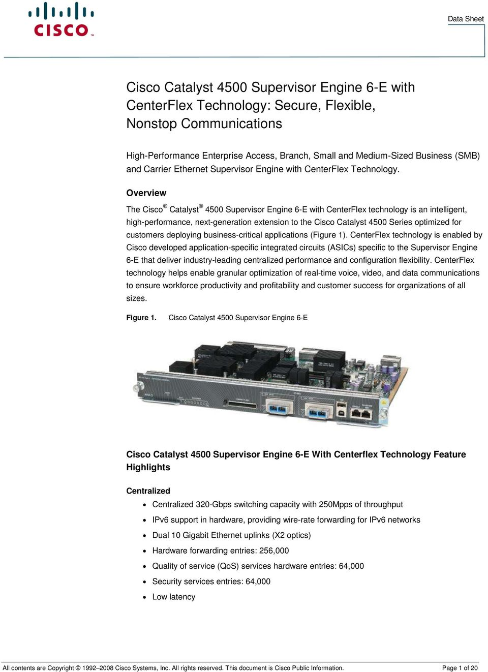 Overview The Cisco Catalyst 4500 Supervisor Engine 6-E with CenterFlex technology is an intelligent, high-performance, next-generation extension to the Cisco Catalyst 4500 Series optimized for