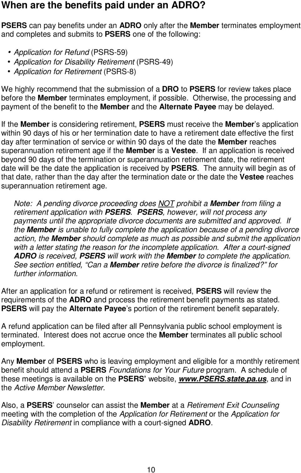 Retirement (PSRS-49) Application for Retirement (PSRS-8) We highly recommend that the submission of a DRO to PSERS for review takes place before the Member terminates employment, if possible.