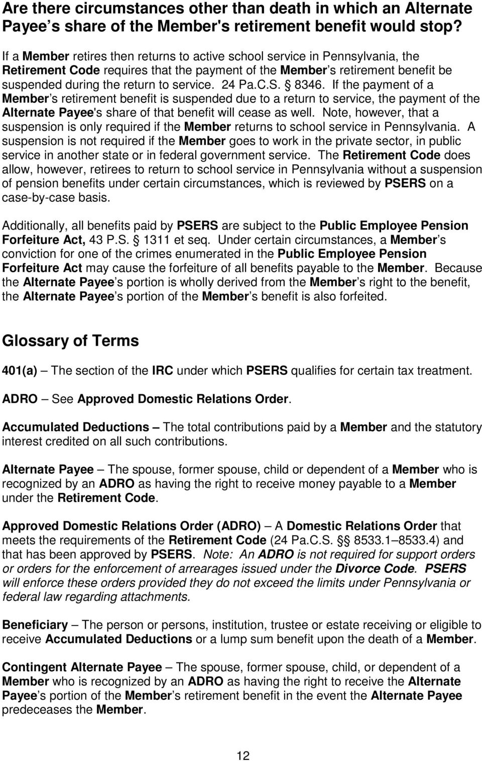 24 Pa.C.S. 8346. If the payment of a Member s retirement benefit is suspended due to a return to service, the payment of the Alternate Payee's share of that benefit will cease as well.