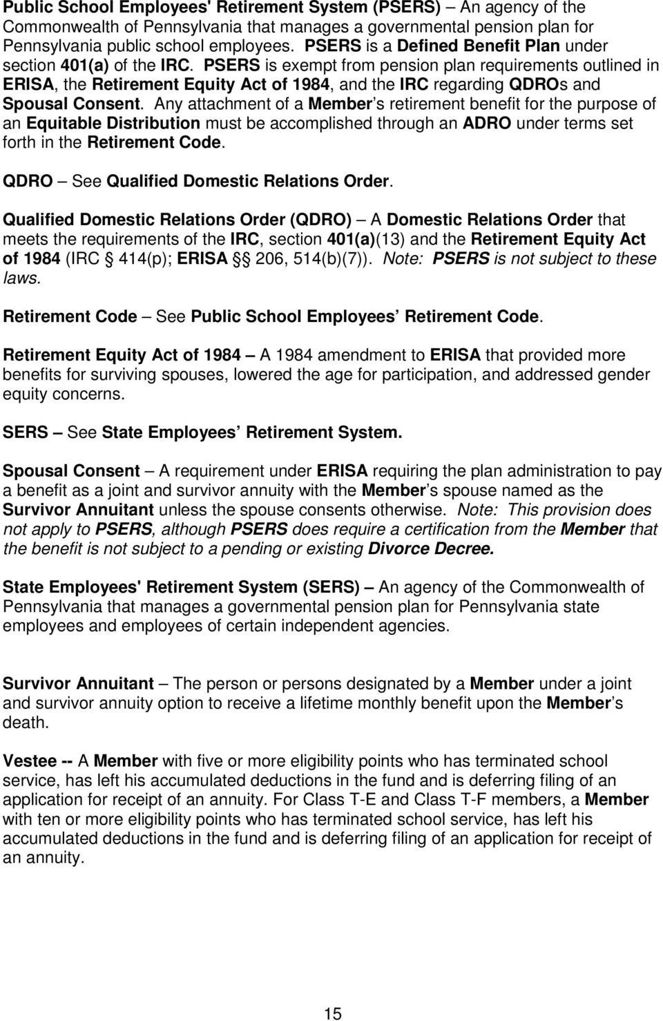 PSERS is exempt from pension plan requirements outlined in ERISA, the Retirement Equity Act of 1984, and the IRC regarding QDROs and Spousal Consent.