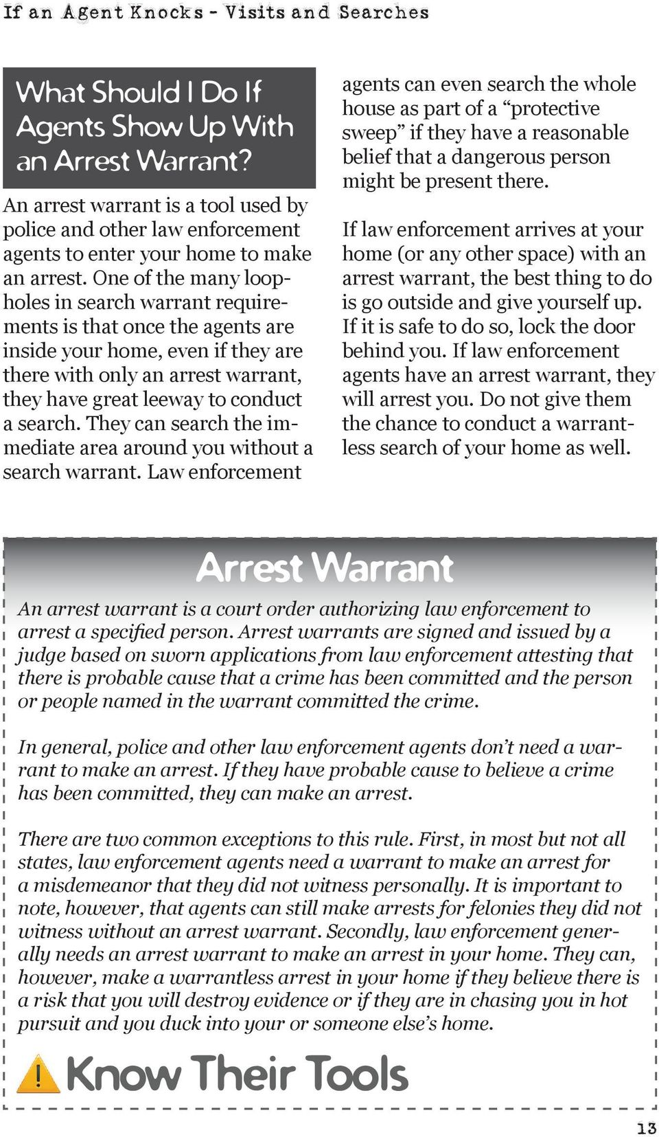 One of the many loopholes in search warrant requirements is that once the agents are inside your home, even if they are there with only an arrest warrant, they have great leeway to conduct a search.