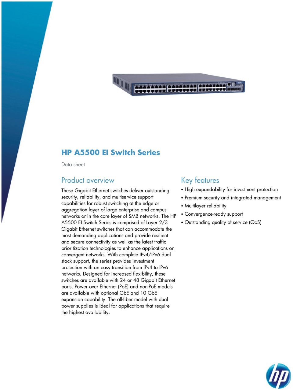 The HP A5500 EI Switch Series is comprised of Layer 2/3 Gigabit Ethernet switches that can accommodate the most demanding applications and provide resilient and secure connectivity as well as the