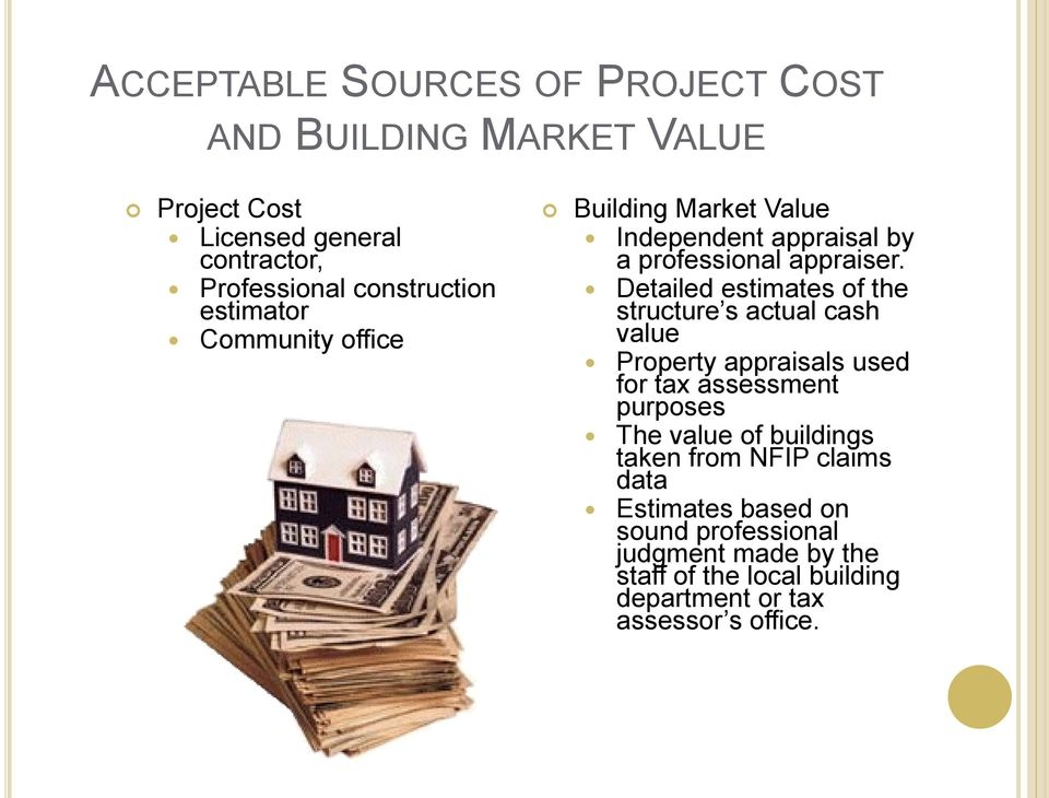 Detailed estimates of the structure s actual cash value Property appraisals used for tax assessment purposes The value of