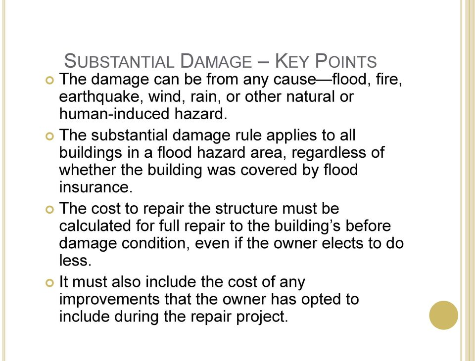 The substantial damage rule applies to all buildings in a flood hazard area, regardless of whether the building was covered by flood