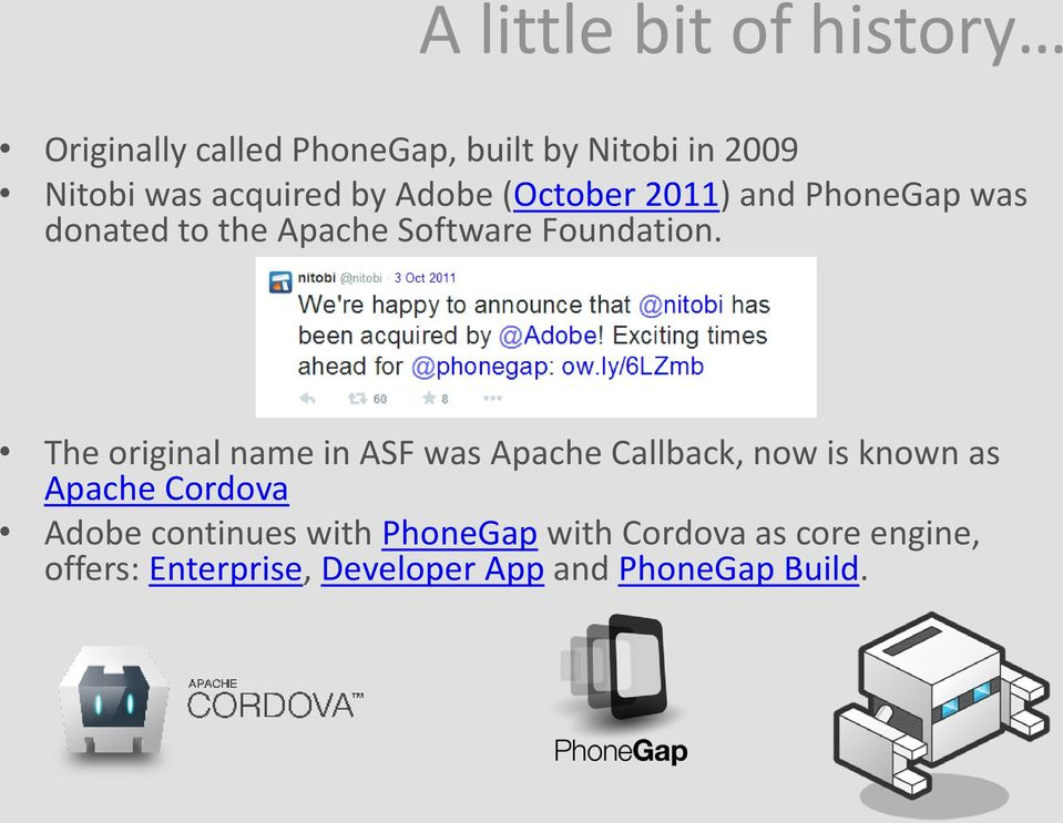 The original name in ASF was Apache Callback, now is known as Apache Cordova Adobe continues