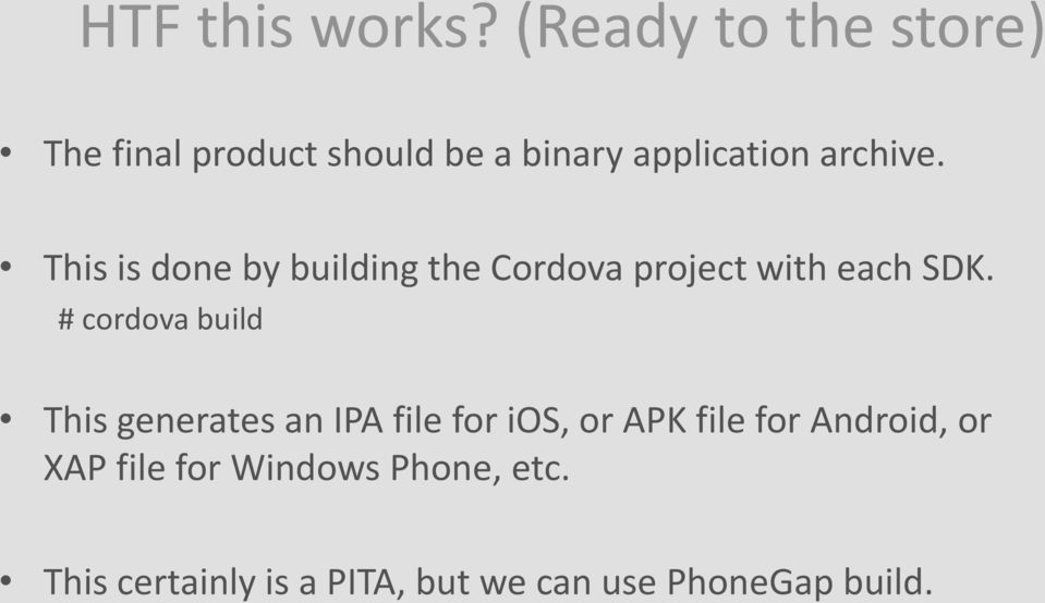 This is done by building the Cordova project with each SDK.